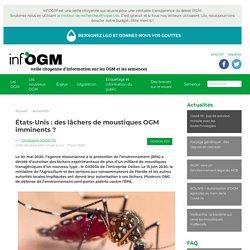 États-Unis : des lâchers de moustiques OGM imminents ? version PDF par Christophe NOISETTE Date de rédaction / mise à jour : 17 juin 2020