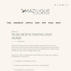 70 de rețete pentru stat acasă - Mazilique