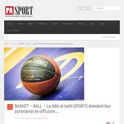 BASKET - BALL - La NBA et beIN SPORTS étendent leur partenariat de diffusion... - Presse Agence Sport