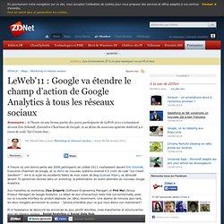 LeWeb'11 : Google va étendre le champ d'action de Google Analytics à tous les réseaux sociaux