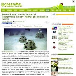 Eternal Reefs: le urne funebri si trasformano in nuovi habitat per gli animali marini