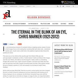 The Eternal in the Blink of an Eye, Chris Marker (1921-2012)