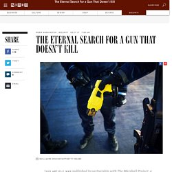 The Eternal Search for a Gun That Doesn't Kill