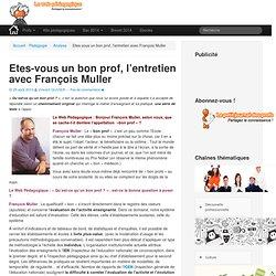 Etes-vous un bon prof, l'entretien avec François Muller