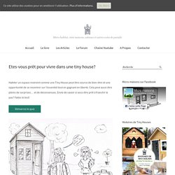 Etes-vous prêt pour vivre dans une tiny house? - Tiny House