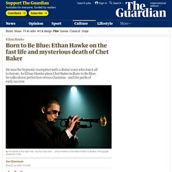 Born to Be Blue: Ethan Hawke on the fast life and mysterious death of Chet Baker