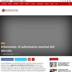 Ethereum: el adversario mortal del Bitcoin - Grandes Medios