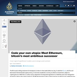Code your own utopia: Meet Ethereum, Bitcoin'€™s most ambitious successor