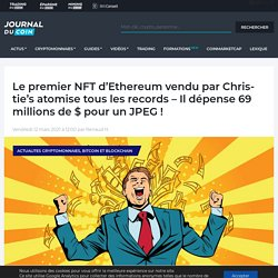 Le premier NFT d'Ethereum vendu par Christie's atomise tous les records - Il dépense 69 millions de $ pour un JPEG !