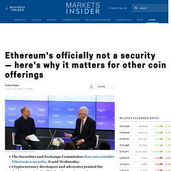 Ethereum's officially not a security —here's why it matters for other coin offerings