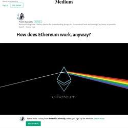 How does Ethereum work, anyway? – Preethi Kasireddy