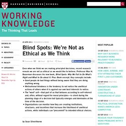 Blind Spots: We're Not as Ethical as We Think - HBS Working Knowledge - Harvard Business School