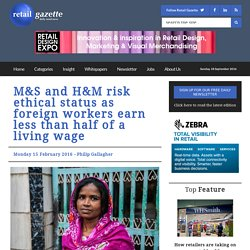 M&S and H&M risk ethical status as foreign workers earn less than half of a