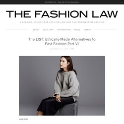 The LIST: Ethically-Made Alternatives to Fast Fashion Part VI