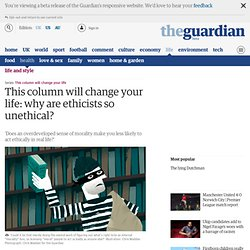 This column will change your life: why are ethicists so unethical? | Life and style | The Guardian