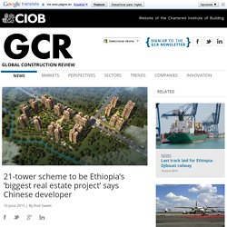 GCR - News - 21-tower scheme to be Ethiopia's 'biggest real estate project' says Chinese developer