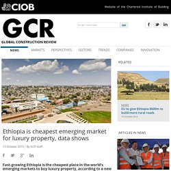 Ethiopia is cheapest emerging market for luxury property, data shows