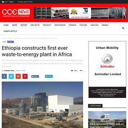 Ethiopia constructs first ever waste-to-energy plant in Africa - CCE l ONLINE NEWS