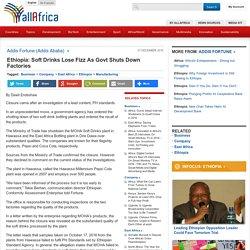 Ethiopia: Soft Drinks Lose Fizz As Govt Shuts Down Factories