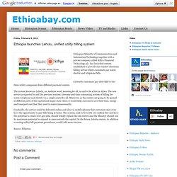 Ethiopia launches Lehulu, unified utility billing system