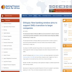 Ethiopia: New banking window aims to support SMEs transition to larger companies: MFW4A - Making Finance Work for Africa