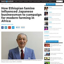 How Ethiopian famine inspired Japanese to start modern farming for Africa - Daily Nation