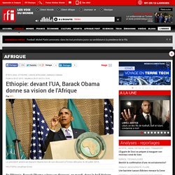 Ethiopie: devant l'UA, Barack Obama donne sa vision de l'Afrique