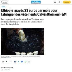 Ethiopie : payés 23 euros par mois pour fabriquer des vêtements Calvin Klein ou H&M