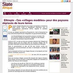 Ethiopie - Ces «villages modèles» pour des paysans déplacés de leurs terres