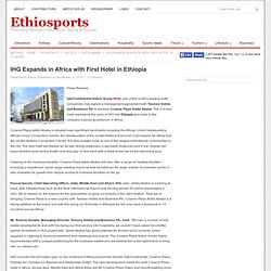 IHG Expands in Africa with First Hotel in Ethiopia