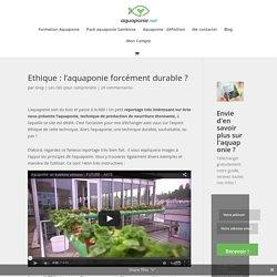 Ethique : l'aquaponie forcément durable ? - Aquaponie.net