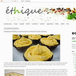 Ethique: Karobové košíčky s pomerančovo-mrkvovým tofu krémem