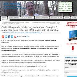 Code éthique du marketing en réseau : 5 règles à respecter pour créer un effet levier sain et durable - Eric Hebting