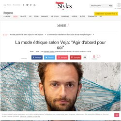 """La mode éthique selon Veja: """"Agir d'abord pour soi"""" - L'Express Styles"""