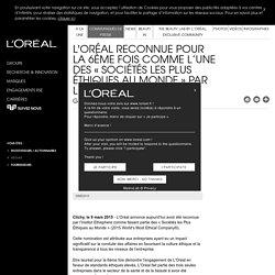 L'Oréal reconnue pour la 6ème fois comme l'une des « Sociétés les plus éthiques au monde » par l'Institut Ethisphere - Communiqués de presse