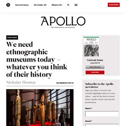We need ethnographic museums today – whatever you think of their history