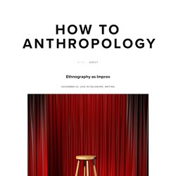 Ethnography as Improv — How To Anthropology
