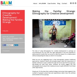 Ethnography for Creative Development: Making the Familiar Strange