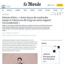 Etienne Klein: «Notre façon de confondre temps et vitesse en dit long sur notre rapport à la modernité»