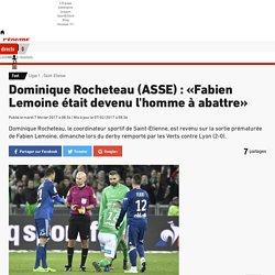 Ligue 1 - Saint-Etienne - Dominique Rocheteau (ASSE) : «Fabien Lemoine était devenu l'homme à abattre»