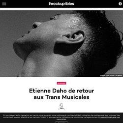 LES INROCKS - Etienne Daho de retour aux Trans Musicales