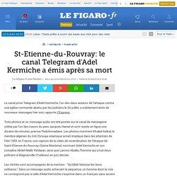 St-Etienne-du-Rouvray: le canal Telegram d'Adel Kermiche a émis après sa mort