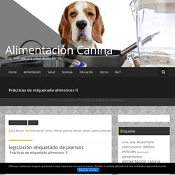 Prácticas de etiquetado alimentos ll - Alimentación Canina