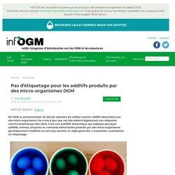 Pas d'étiquetage pour les additifs produits par des micro-organismes OGM