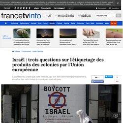 Israël : trois questions sur l'étiquetage des produits des colonies par l'Union européenne