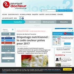 POURQUOI DOCTEUR 10/05/16 Annonce de Marisol Touraine - Etiquetage nutritionnel : le code couleur prévu pour 2017