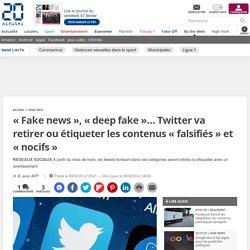 «Fake news», «deep fake»… Twitter va retirer ou étiqueter les contenus «falsifiés» et «nocifs»