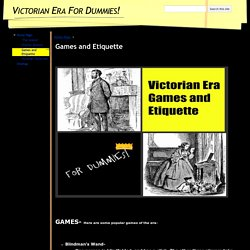 Games and Etiquette - Victorian Era For Dummies!