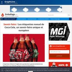 Les étiquettes noeud de Coca-Cola, un savoir-faire unique et européen