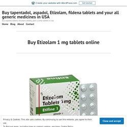 Buy Etizolam 1 mg tablets online – Buy tapentadol, aspadol, Etizolam, fildena tablets and your all generic medicines in USA